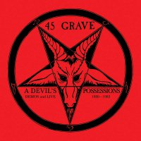 45 Grave -A Devil's Possessions - Demos & Live 1980-1983