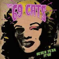 69 Cats -Seven Year Itch