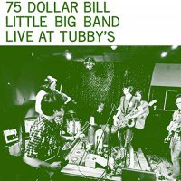 75 Dollar Bill Little Big Band -Live At Tubby's