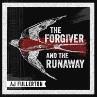 A.j. Fullerton - The Forgiver And The Runaway