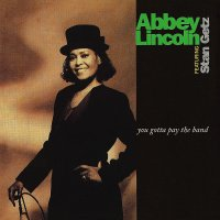 Abbey Lincoln - You Gotta Pay The Band