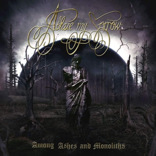 Ablaze My Sorrow -Among Ashes And Monoliths