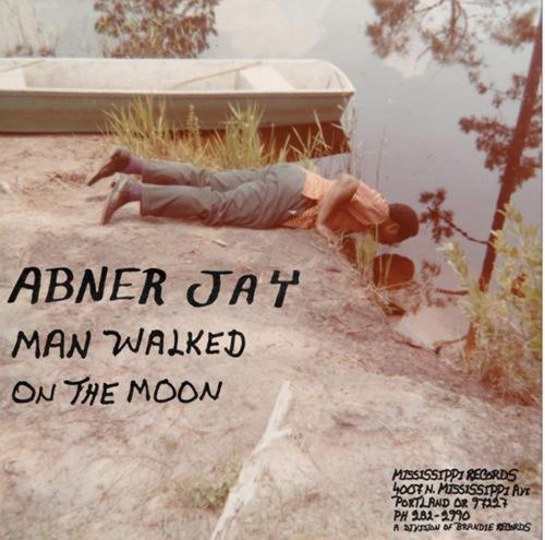 Abner Jay - Man Walked On The Moon