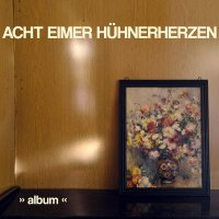 Acht Eimer Hühnerherzen - Album