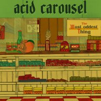 Acid Carousel -The Most Oddest Thing