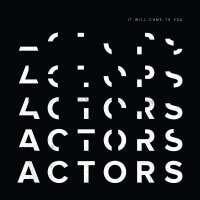 Actors -It Will Come To You