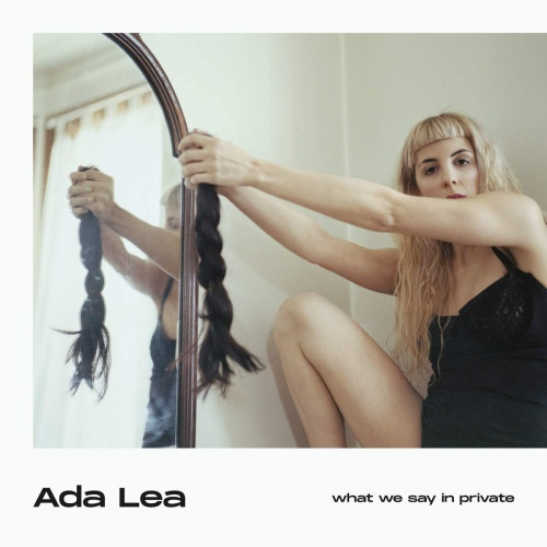 Ada Lea -What We Say In Private