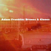 Adam Franklin - Drones & Clones: 10 Songs No Words