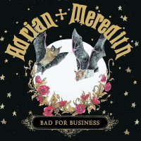Adrian + Meredith - Bad For Business