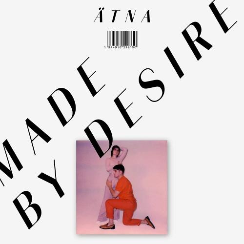 "Ã""tna - Made By Desire - Ltd. Edition Colored Vinyl"