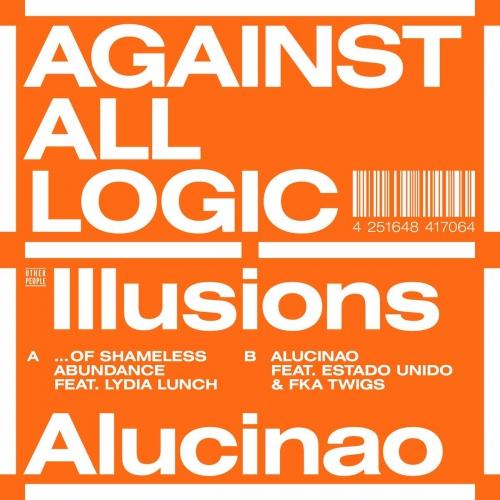 Against All Logic - Illusions Of Shameless Abundance/Alucinao