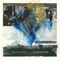 Aizuri Quartet - Blueprinting