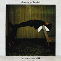 Alastair Galbraith - Seconds Mark III