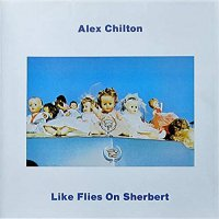 Alex Chilton -Like Flies On Sherbert