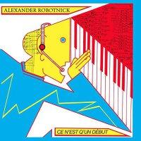 Alexander Robotnick - Ce N'est Q'un Debut