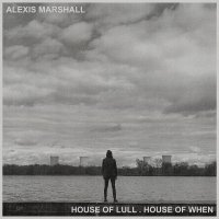 Alexis Marshall -House Of Lull . House Of When