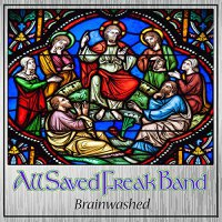 All Saved Freak Band - Brainwashed