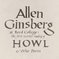 Allen Ginsberg -At Reed College: The First Recorded Reading Of Howl & Other Poems