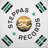 Alpha Steppa  &  Pupa Jim -Dear Friend