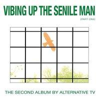 Alternative Tv -Vibing Up The Senile Man