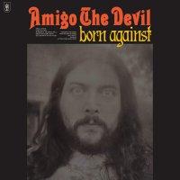 Amigo The Devil -Born Against
