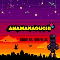 Anamanaguchi -Dawn Metropolis