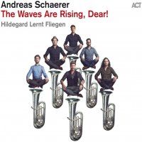Andreas Schaerer / Hildegard Lernt Fliegen - Waves Are Rising Dear