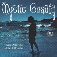 Reggie Andrews & The Fellowship - Mystic Beauty