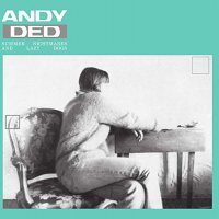 Andy Ded -Summer Nightmares & Lazy Dogs