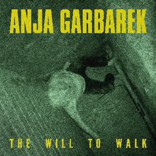 Anja Garbarek - The Will To Walk