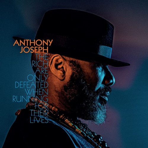 Anthony Joseph - Rich Are Only Defeated When Running For Their Lives