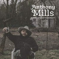 Anthony Mills - Drankin Songs Of The Midwest