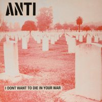 Anti -I Don't Want To Die In Your War