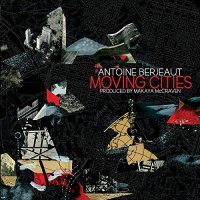Antoine Berjeaut -Moving Cities Produced By Makaya Mccraven