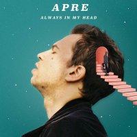 Apre - Always In My Head
