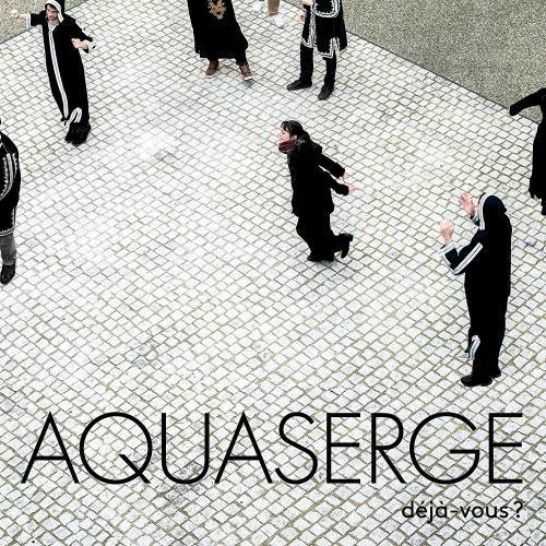Aquaserge - Deja-Vous?