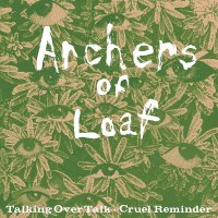 Archers Of Loaf - Talking Over Talk / Cruel Reminder