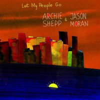Archie Shepp / Jason Moran -Let My People Go