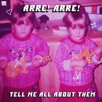 Arre! Arre! -Tell Me All About Them