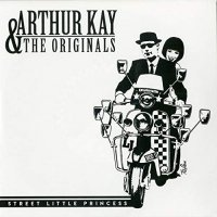 Arthur Kay &  The Originals - Street Little Princess / Dawn To Midnight