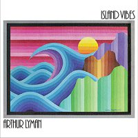 Arthur Lyman - Island Vibes