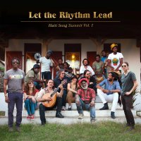 Artists For Peace And Justice - Let The Rhythm Lead: Haiti Song Summit, Vol. 1