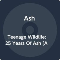 Ash -Teenage Wildlife - 25 Years Of Ash