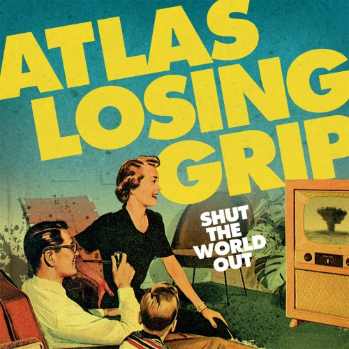 Atlas Losing Grip -Shut The World Out