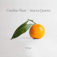 Attacca Quartet - Caroline Shaw: Orange