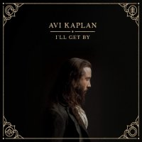 Avi Kaplan -I'll Get By