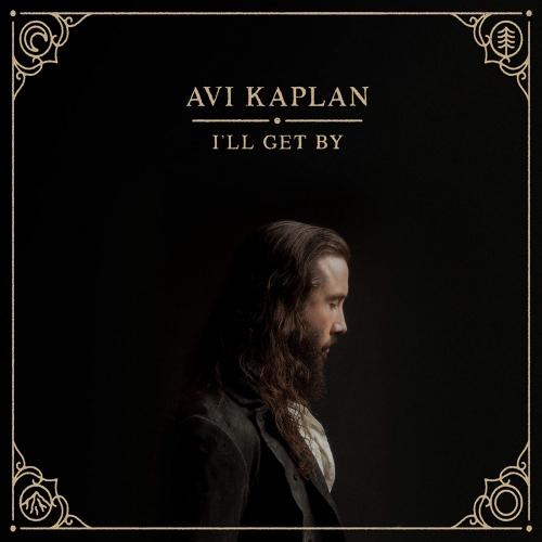 Avi Kaplan -I'll Get By