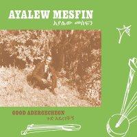 Ayalew Mesfin - Good Aderegechegn
