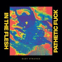 Baby Strange -In The Flesh / Pathetic Fuck
