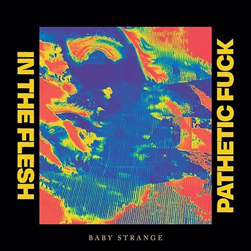 Baby Strange - In The Flesh / Pathetic Fuck